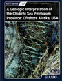 A Geologic Interpretation of the Chukchi Sea Petroleum Province: Offshore Alaska, USA (AAPG Memoir 119)